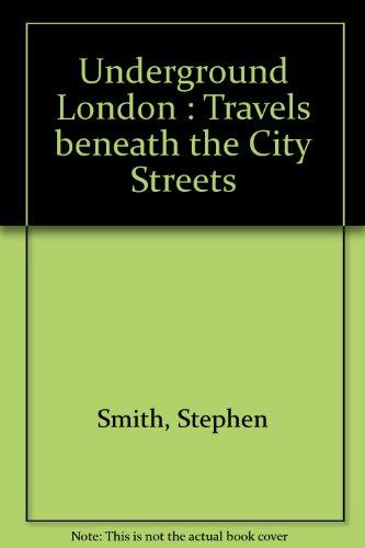 Underground London : Travels beneath the City Streets