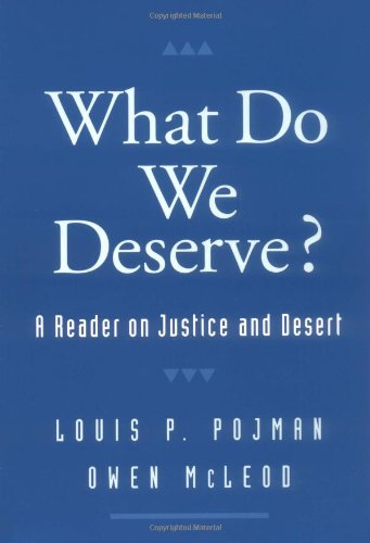 What Do We Deserve?: A Reader on Justice and Desert (Routledge Advances in International)