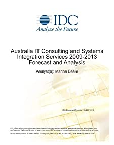 Australia IT Consulting and Systems Integration Services 2009-2013 Forecast and Analysis Marina Beale