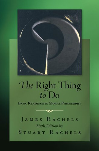 James Rachels, ed., The Right Thing to Do: Readings in Moral Philosophy