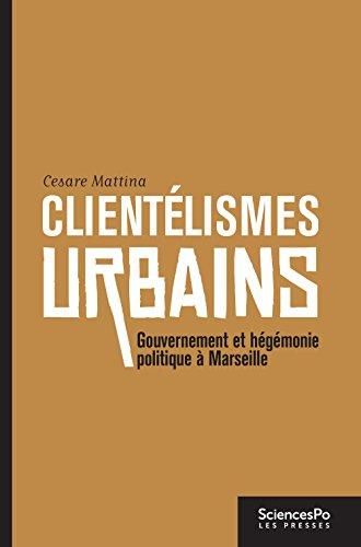 Clientélismes urbains: Gouvernement et hégémonie politique à Marseille