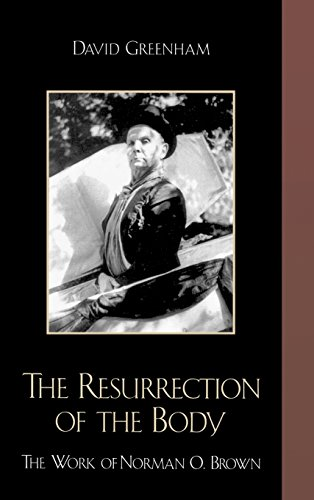 Resurrection of the Body: The Work of Norman O. Brown