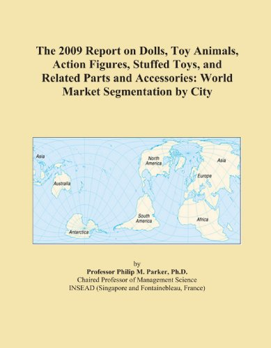 The 2009 Report on Dolls, Toy Animals, Action Figures, Stuffed Toys, and Related Parts and Accessories: World Market Segmentation by City