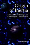 Origin of Inertia: Extended Machs Principle and Cosmological Consequences