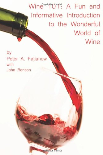 Wine 101: A Fun and Informative Introduction to the Wonderful World of Wine (Volume 1)