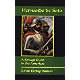 Hernando de Soto: A Savage Quest in the Americas ~ David Ewing Duncan
