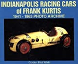 img - for [(Indianapolis, Racing Cars of Frank Kurtis, 1941-1963 )] [Author: Gordon Eliot White] [Dec-2000] book / textbook / text book
