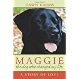 Maggie: The Dog Who Changed My Life ~ Dawn Kairns