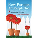 New Parents Are People, Too: 8 Secrets to Surviving Parenthood as Individuals and as a Couple ~ Sharon Fried Buchalter