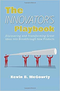 The Innovator's Playbook: Discovering And Transforming Great Ideas Into Breakthrough New Products