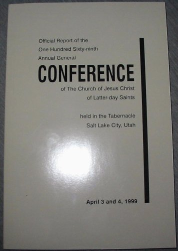 OFFICIAL REPORT - 169TH ANNUAL CONFERENCE OF THE CHURCH OF JESUS CHRIST OF LATTER-DAY SAINTS: April 1999, The Church of Jesus Christ of Latter-Day Saints