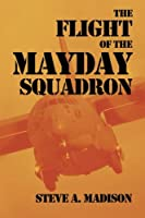 The Flight of the Mayday Squadron: An American Mythology (The Mayday Trilogy) (Volume 1)
