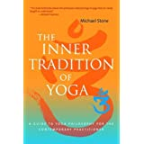 The Inner Tradition of Yoga: A Guide to Yoga Philosophy for the Contemporary Practitioner by Stone, Michael 1st...