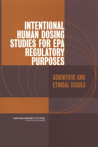Intentional Human Dosing Studies for EPA Regulatory Purposes: Scientific and Ethical Issues