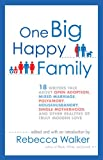 One Big Happy Family: 18 Writers Talk About Open Adoption, Mixed Marriage, Polyamory, Househusbandry,Single Motherhood, and Other Realities of Truly Modern Love (1594484376) by Walker, Rebecca