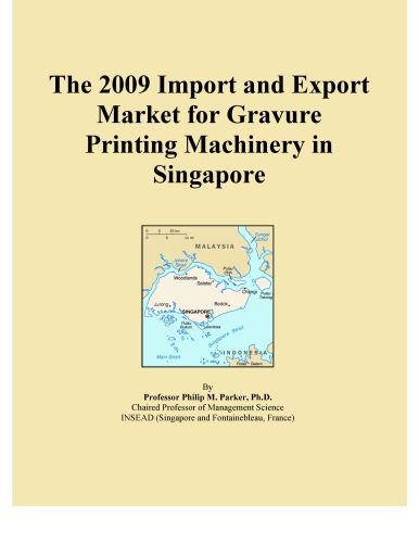 The 2009 Import and Export Market for Gravure Printing Machinery in Singapore