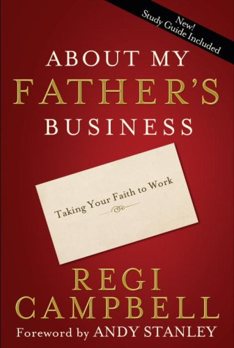 About My Father's Business: Taking Your Faith to Work, Campbell, Regi