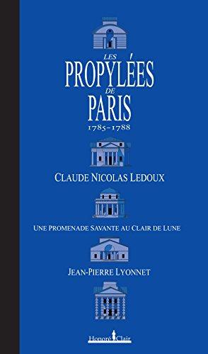 Les Propylées de Paris 1785-1788 : Claude-Nicolas Ledoux, une promenade savante au clair de lune
