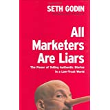 All Marketers Are Liars: The Power of Telling Authentic Stories in a Low-Trust World ~ Seth Godin