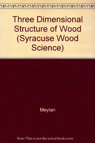 Three-Dimensional Structure Of Wood; A Scanning Electron Microscope Study (Syracuse Wood Science Series, 2)