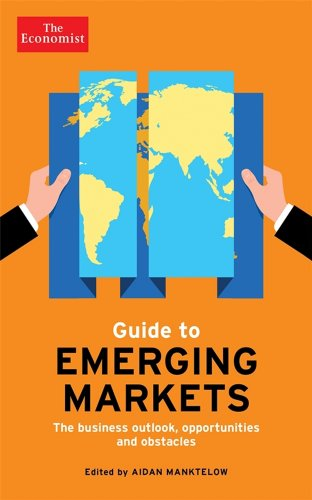 The Economist Guide to Emerging Markets: The Business Outlook, Opportunities and Obstacles (Economist Books)