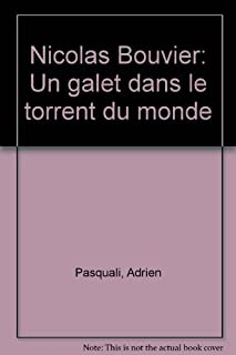 Nicolas Bouvier : un galet dans le torrent du monde, Pasquali, Adrien