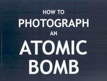 How To Photograph an Atomic Bomb - Soft Cover Edition PDF