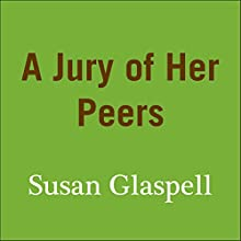 A Jury of Her Peers (       UNABRIDGED) by Susan Glaspell Narrated by Jennifer Woodward
