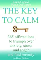 The Key To Calm : 365 questions to ask yourself to triumph over anxiety, stress and anger and find serenity (English Edition)