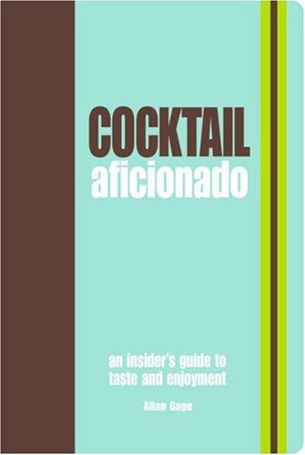 Cocktail Aficionado: An Insider's Guide to Taste and Enjoyment PDF