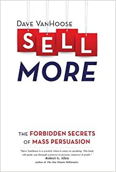 Sell More: The Forbidden Secrets Of Mass Persuasion