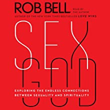 Sex God: Exploring the Endless Connections Between Sexuality and Spirituality (       UNABRIDGED) by Rob Bell Narrated by Rob Bell