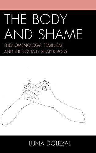 The Body and Shame: Phenomenology, Feminism, and the Socially Shaped Body