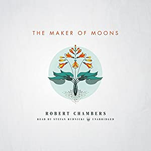 The Maker of Moons | [Robert W. Chambers]