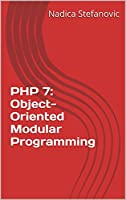 PHP 7: Object-Oriented Modular Programming Front Cover