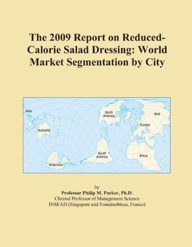 The 2009 Report on Reduced-Calorie Salad Dressing: World Market Segmentation by City