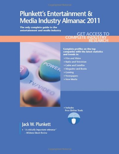 Plunkett'S Entertainment & Media Industry Almanac 2011: Entertainment & Media Industry Market Research, Statistics, Trends & Leading Companies