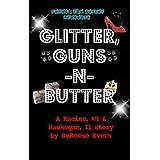 Glitter, Guns -N- Butter ~ Dureese Evers