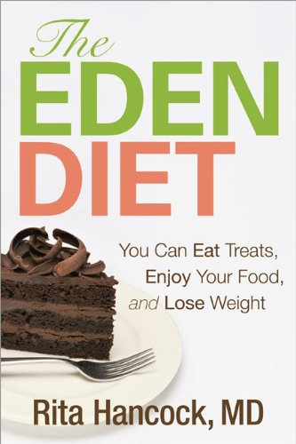 The Eden Diet: You Can Eat Treats, Enjoy Your Food, and Lose Weight