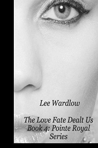 The Love Fate Dealt Us: Book 4:  Pointe Royal Series