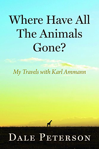 Where Have All the Animals Gone?: My Travels with Karl Ammann PDF