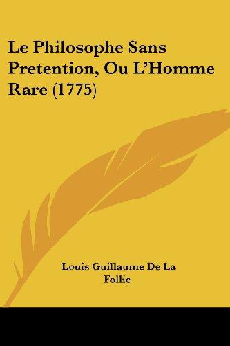 Le Philosophe Sans Pretention, Ou L'Homme Rare (1775)