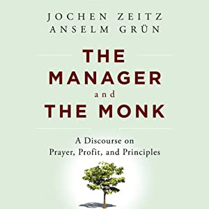 The Manager and the Monk: A Discourse on Prayer, Profit, and Principles | [Jochen Zeitz, Anselm Grun]