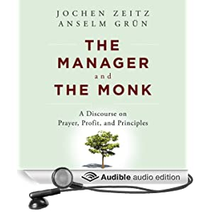 The Manager and the Monk: A Discourse on Prayer, Profit, and Principles (Unabridged)
