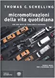 Micromotivazioni della vita quotidiana (884526114X) by Thomas C. Schelling