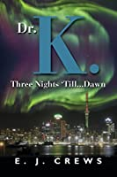 Dr. K. Three Nights 'Till...Dawn