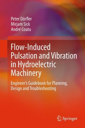 Flow-Induced Pulsation and Vibration in Hydroelectric Machinery: Engineer's Guidebook for Planning, Design and Troubleshooting by Peter D??rfler (2012-08-28)