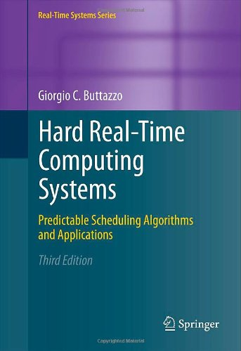 Hard Real-Time Computing Systems: Predictable Scheduling Algorithms and Applications, 3rd Edition