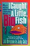 I Caught a Little, Big Fish: Fishing for Faith in the Heart of Your Child (0892838272) by Briscoe, Jill