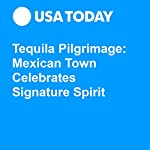 Tequila Pilgrimage: Mexican Town Celebrates Signature Spirit | Mark Rogers